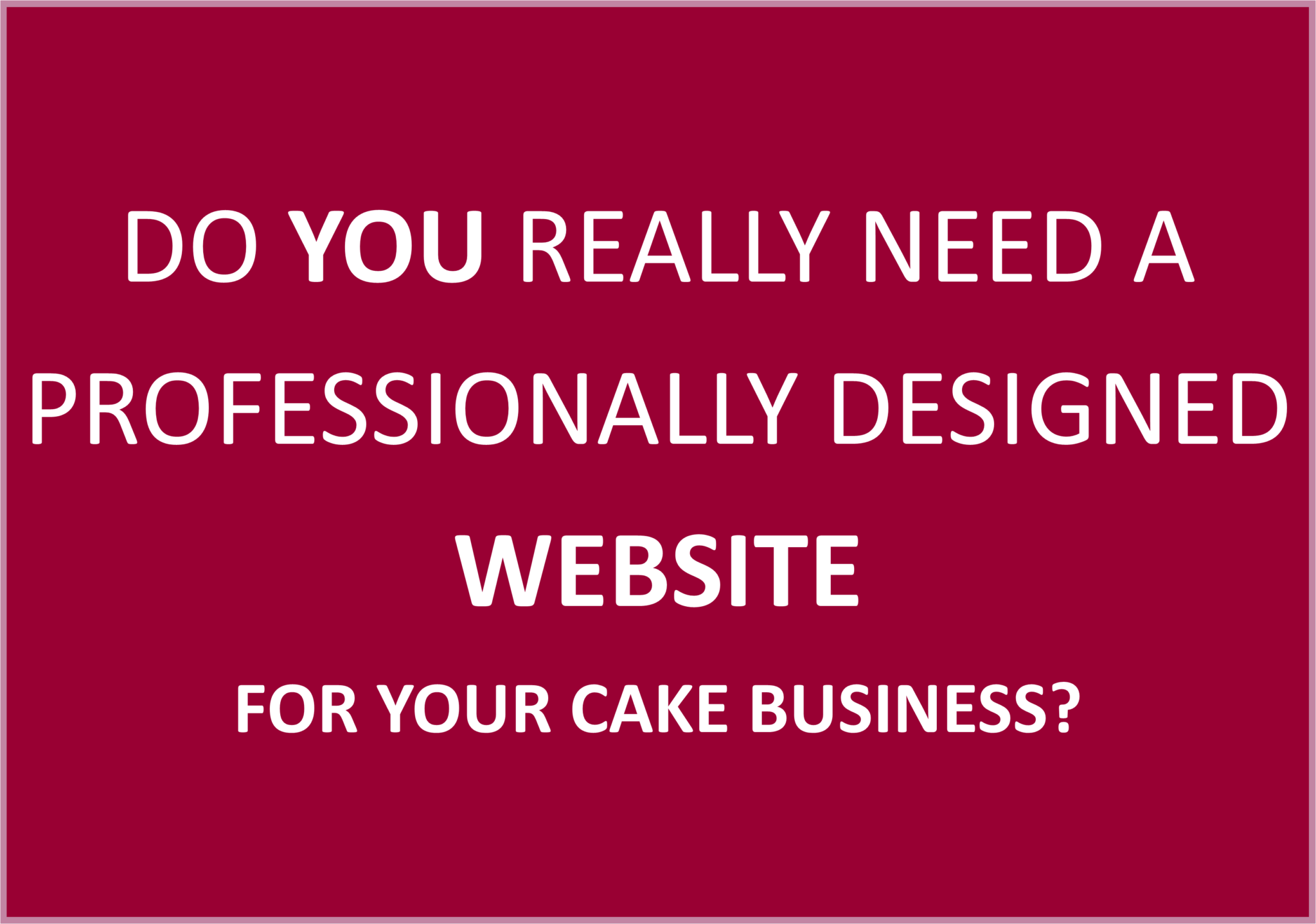 Do You Need a Professional Website for Your Cake Business?