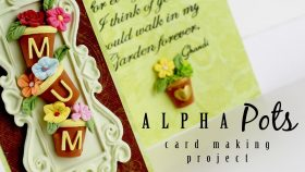 Alpha Pots Card Making Project For Mothers Day